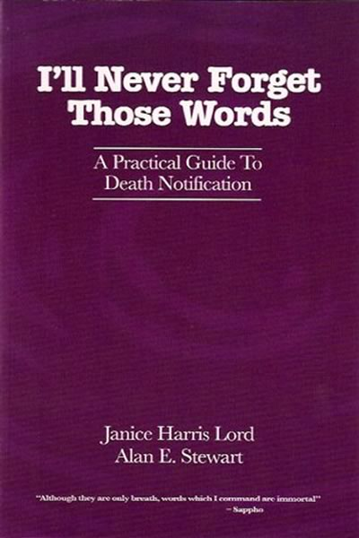 Cover of the book, I'll never forget those words.  A practical guide to death notification.